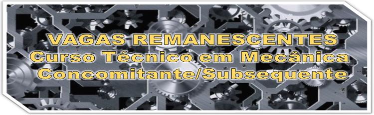 Vagas Remanescentes - Curso Técnico em Mecânica Concomitante/Subsequente